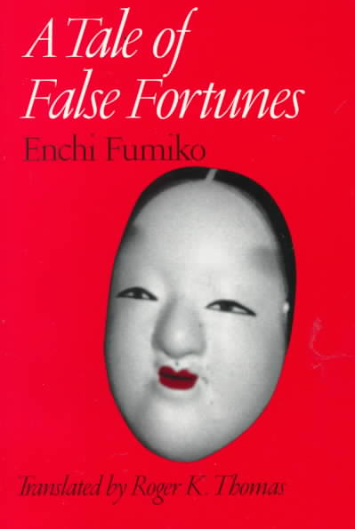 A Tale of False Fortunes By Enchi, Fumiko/ Thomas, Roger Kent (TRN)/ Thomas, Roger Kent