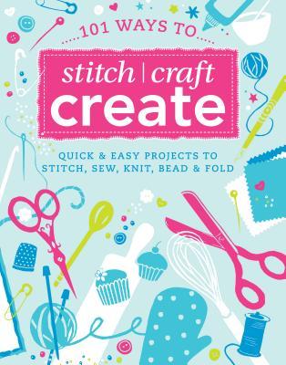 101 Ways to Stitch, Create, Craft
